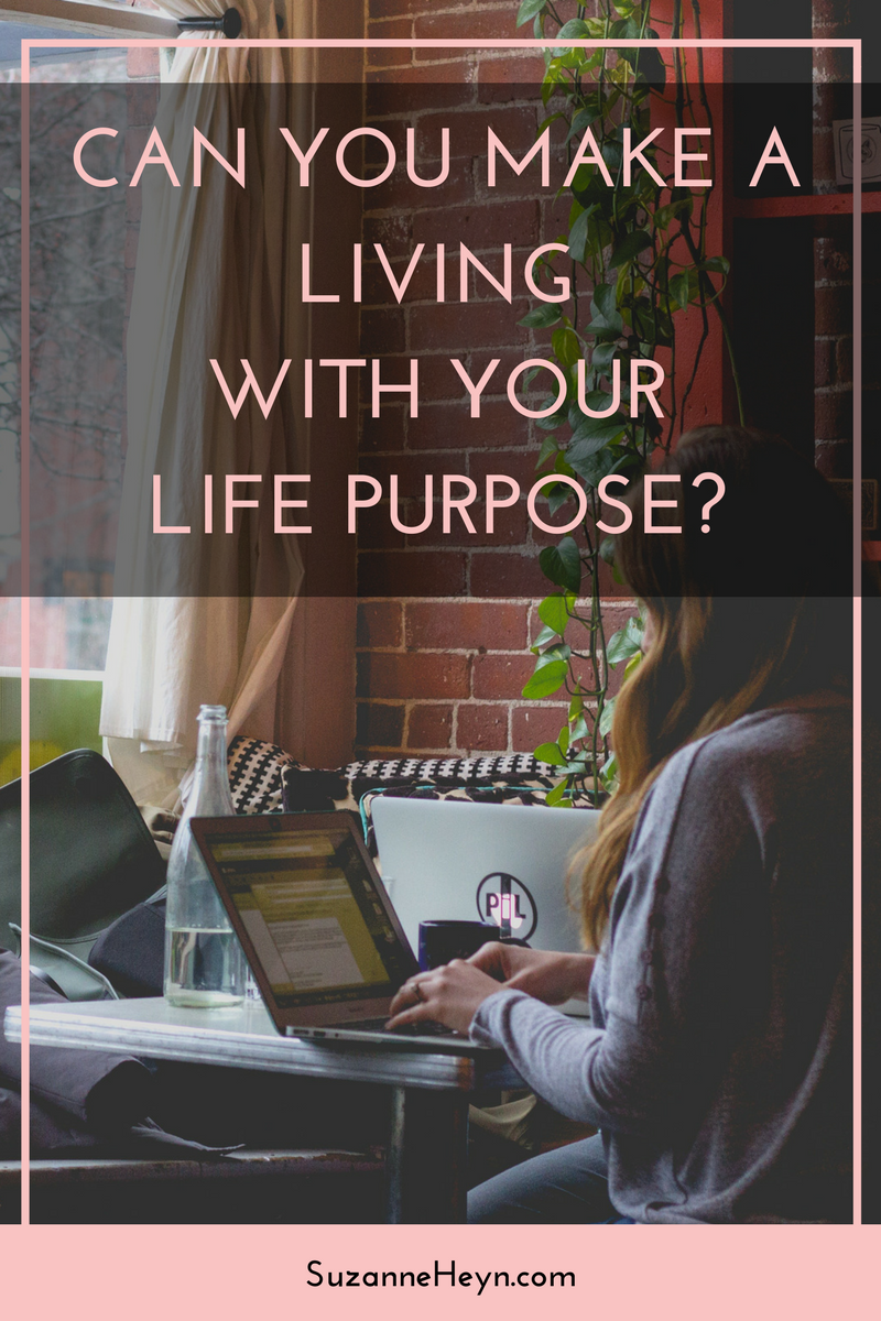Can you make a living with your life purpose? passion career spirituality healing meditation yoga lightworker destiny hope faith depression anxiety